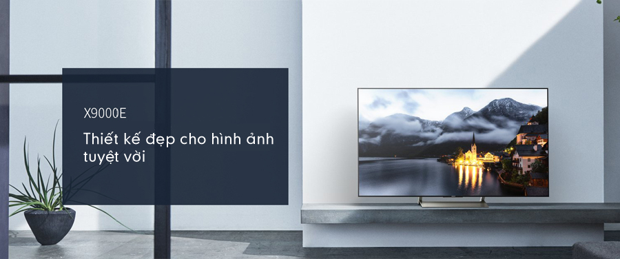 Tivi Sony 55X9000E/S sở hữu được thiết kế và sự tối ưu về hình ảnh